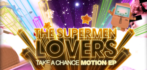 "Ménage A Trois – The Supermen Lovers – ""Take a Chance"""